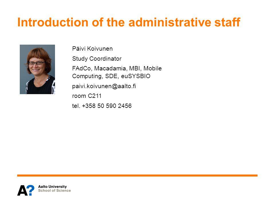 Päivi Koivunen Study Coordinator FAdCo, Macadamia, MBI, Mobile Computing, SDE, euSYSBIO paivi.koivunen@aalto.fi room C211 tel. +358 50 590 2456 Introd