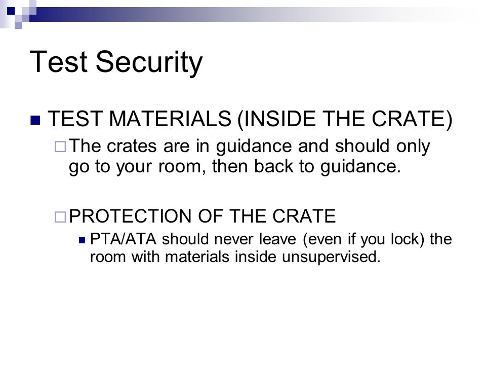 Test Security TEST MATERIALS (INSIDE THE CRATE)  The crates are in guidance and should only go to your room, then back to guidance.