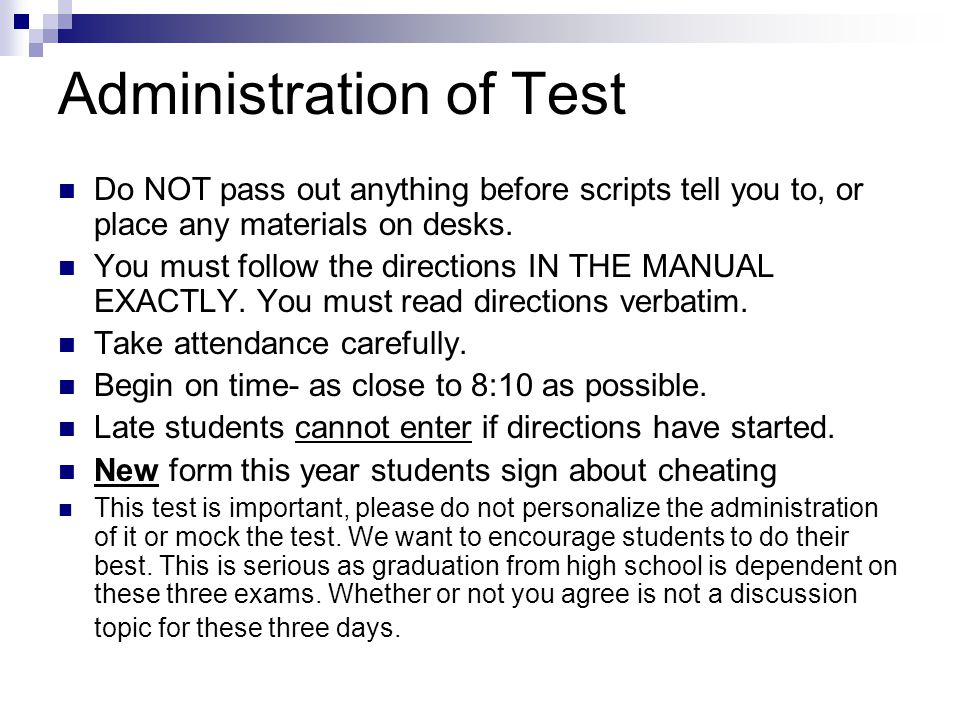 Administration of Test Do NOT pass out anything before scripts tell you to, or place any materials on desks. You must follow the directions IN THE MAN