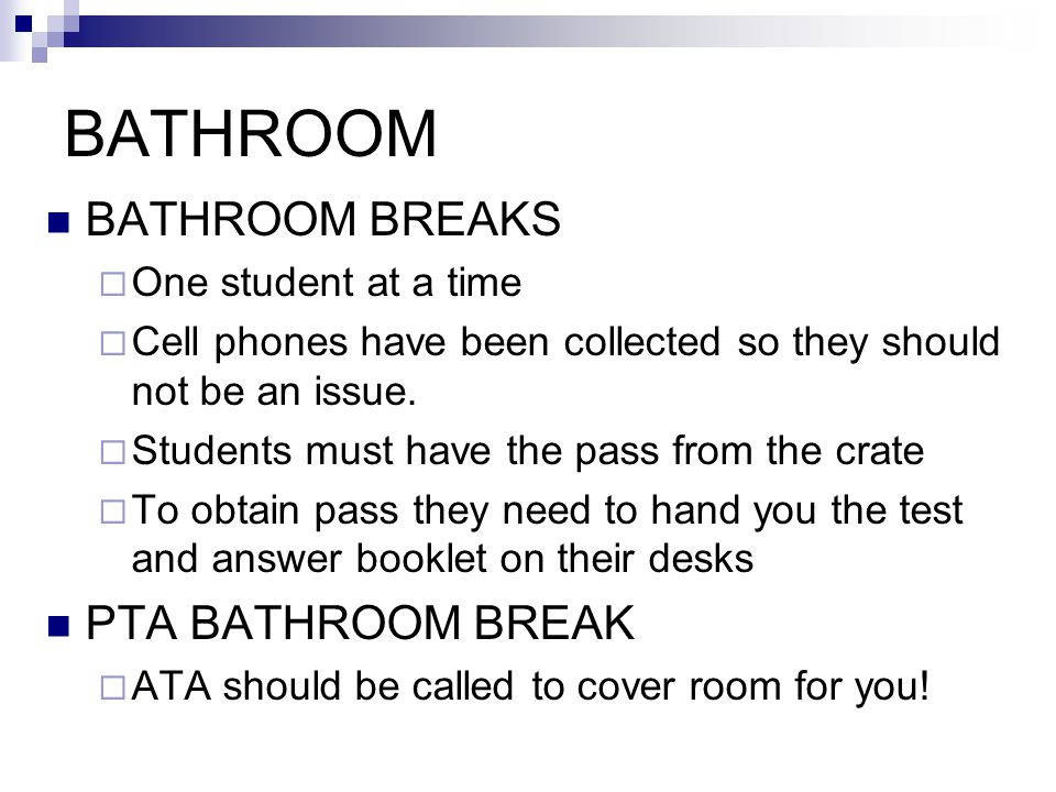 BATHROOM BATHROOM BREAKS  One student at a time  Cell phones have been collected so they should not be an issue.