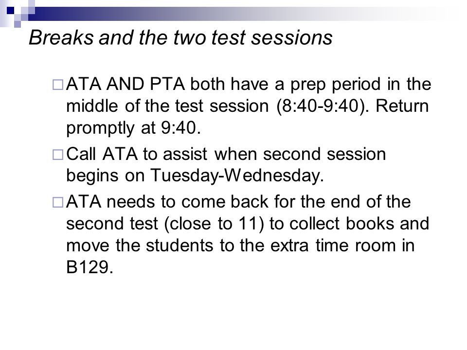 Breaks and the two test sessions  ATA AND PTA both have a prep period in the middle of the test session (8:40-9:40).