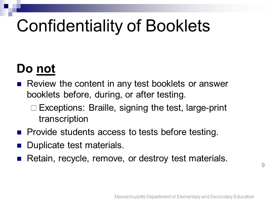 Confidentiality of Booklets Do not Review the content in any test booklets or answer booklets before, during, or after testing.