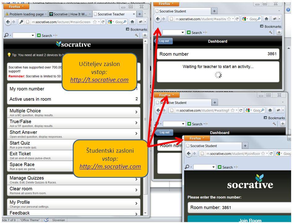 Učiteljev zaslon vstop: http://t.socrative.com http://t.socrative.com Študentski zasloni vstop: http://m.socrative.com http://m.socrative.com