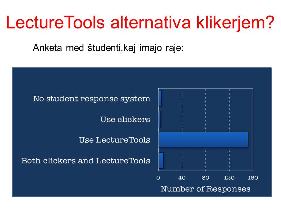 LectureTools alternativa klikerjem Anketa med študenti,kaj imajo raje: