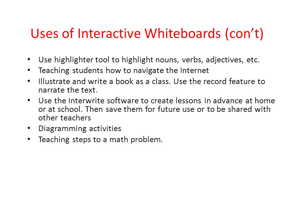 Uses of Interactive Whiteboards (con't) Use highlighter tool to highlight nouns, verbs, adjectives, etc.