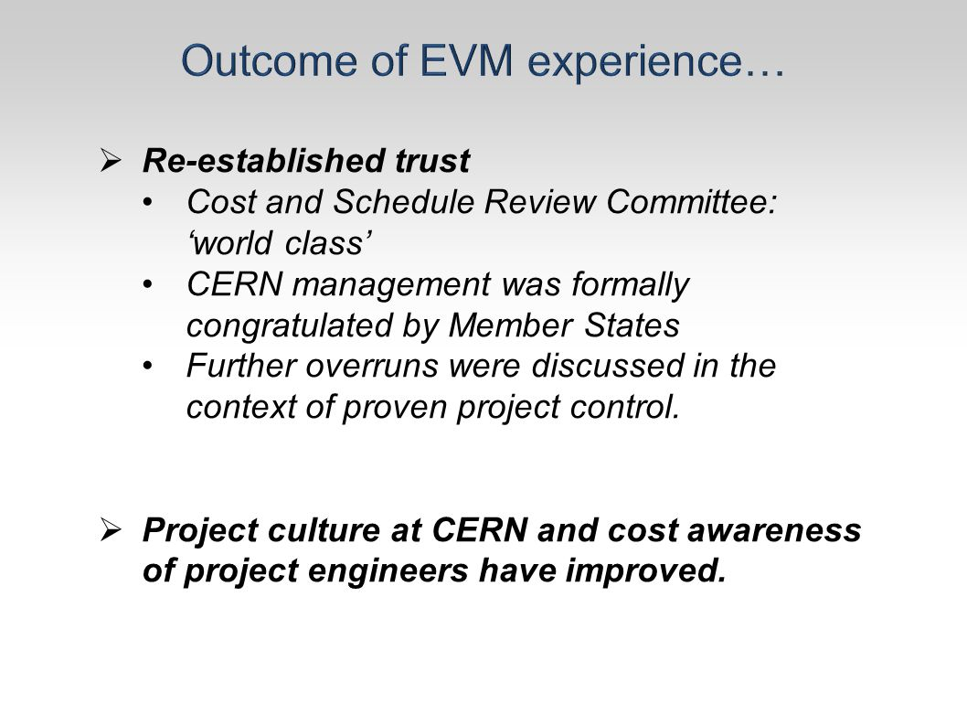  Re-established trust Cost and Schedule Review Committee: 'world class' CERN management was formally congratulated by Member States Further overruns