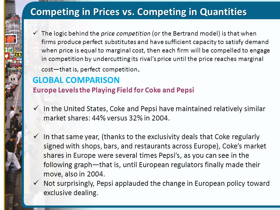 Competing in Prices vs. Competing in Quantities The logic behind the price competition (or the Bertrand model) is that when firms produce perfect subs