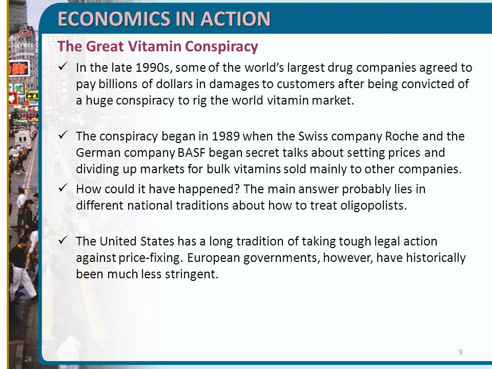 ECONOMICS IN ACTION The Great Vitamin Conspiracy In the late 1990s, some of the world's largest drug companies agreed to pay billions of dollars in da