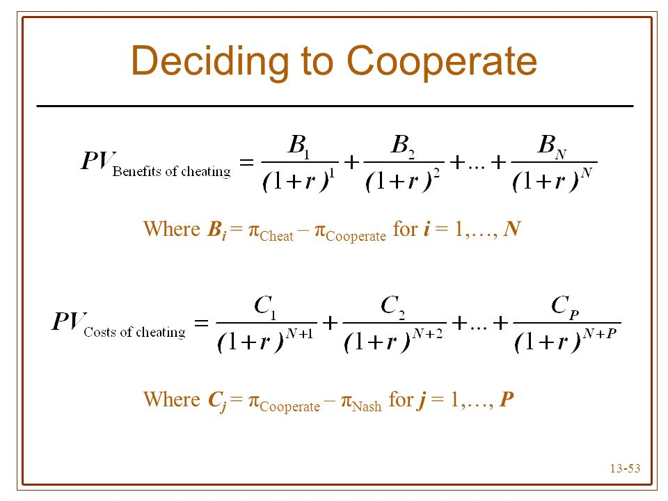 13-53 Deciding to Cooperate Where B i = π Cheat – π Cooperate for i = 1,…, N Where C j = π Cooperate – π Nash for j = 1,…, P