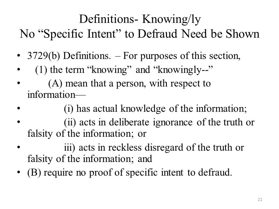Definitions- Knowing/ly No Specific Intent to Defraud Need be Shown 3729(b) Definitions.