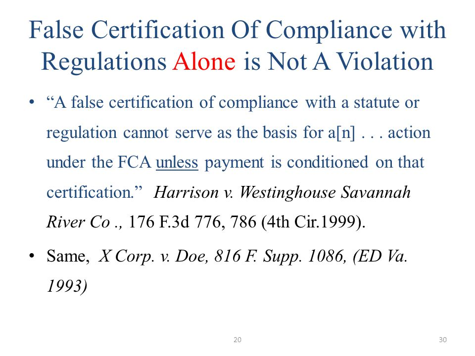 False Certification Of Compliance with Regulations Alone is Not A Violation A false certification of compliance with a statute or regulation cannot serve as the basis for a[n]...