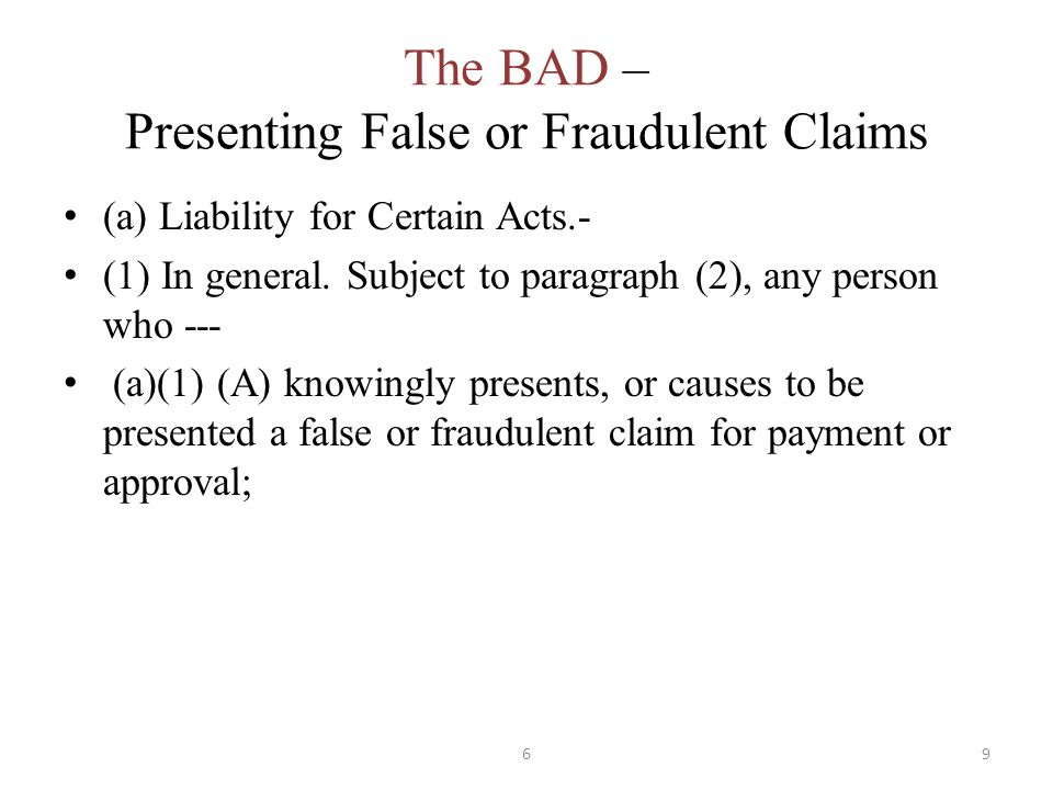The BAD – Presenting False or Fraudulent Claims (a) Liability for Certain Acts.- (1) In general.