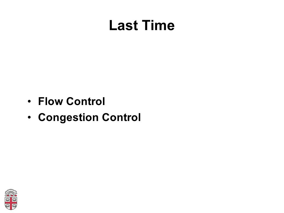 Fair Queueing Across all flows –Calculate F i for each packet that arrives on each flow –Next packet to transmit is that with the lowest F i –Clock rate depends on the number of flows Advantages –Achieves max-min fairness, independent of sources –Work conserving Disadvantages –Requires non-trivial support from routers –Requires reliable identification of flows –Not perfect: can't preempt packets
