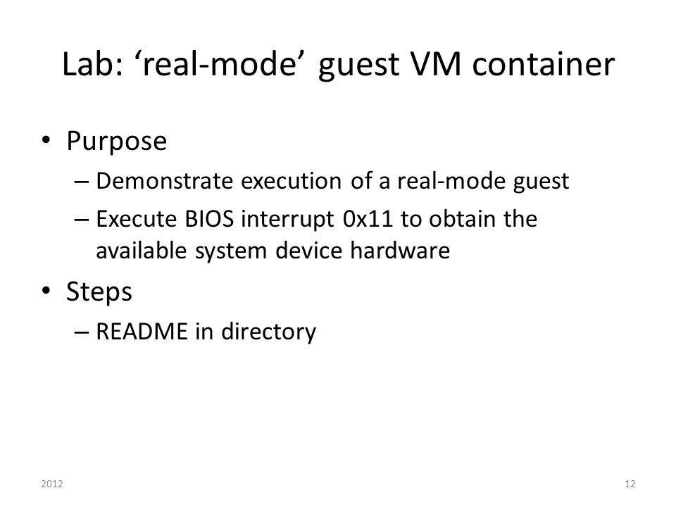 Lab: 'real-mode' guest VM container Purpose – Demonstrate execution of a real-mode guest – Execute BIOS interrupt 0x11 to obtain the available system