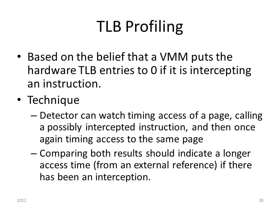 TLB Profiling Based on the belief that a VMM puts the hardware TLB entries to 0 if it is intercepting an instruction. Technique – Detector can watch t
