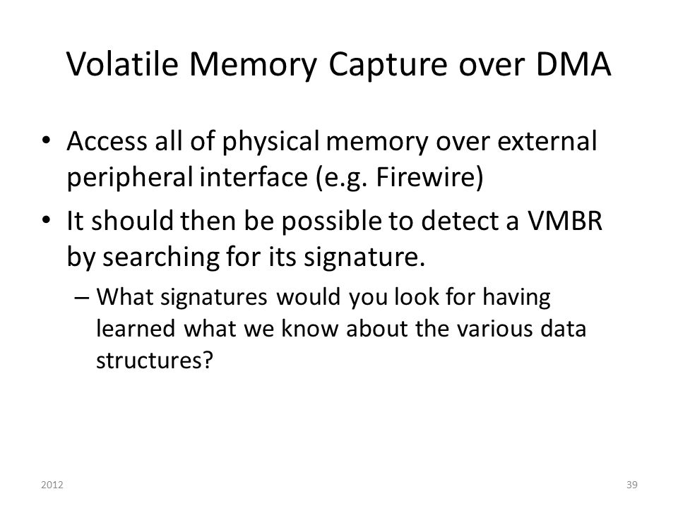 Volatile Memory Capture over DMA Access all of physical memory over external peripheral interface (e.g. Firewire) It should then be possible to detect