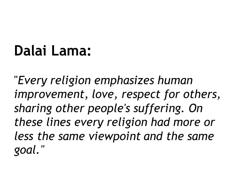 Dalai Lama: Every religion emphasizes human improvement, love, respect for others, sharing other people s suffering.