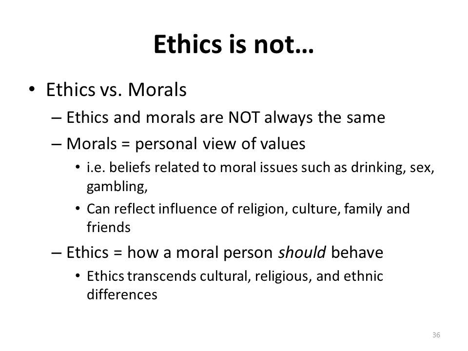 Ethics is not… Ethics vs.