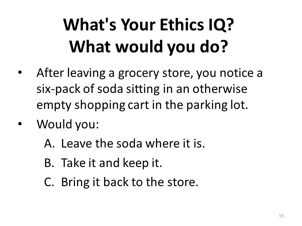 What s Your Ethics IQ. What would you do.