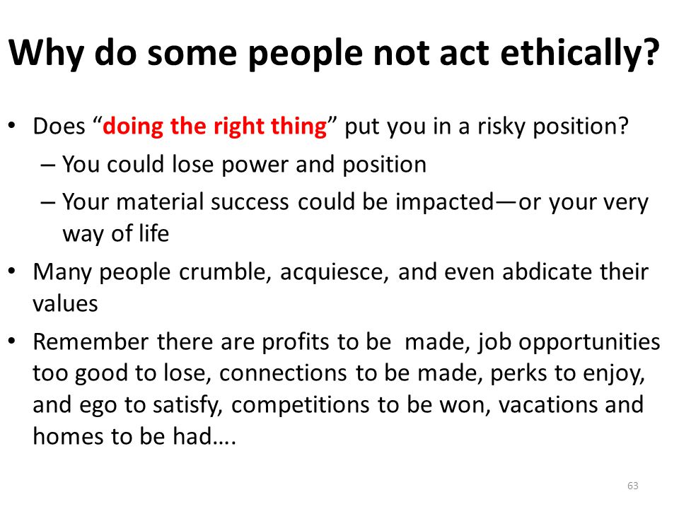 Why do some people not act ethically. Does doing the right thing put you in a risky position.