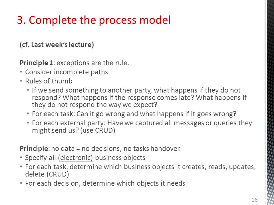 3. Complete the process model (cf. Last week's lecture) Principle 1: exceptions are the rule.