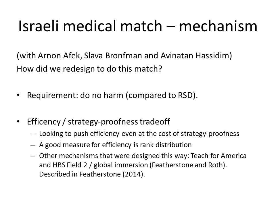 Israeli medical match – mechanism (with Arnon Afek, Slava Bronfman and Avinatan Hassidim) How did we redesign to do this match? Requirement: do no har