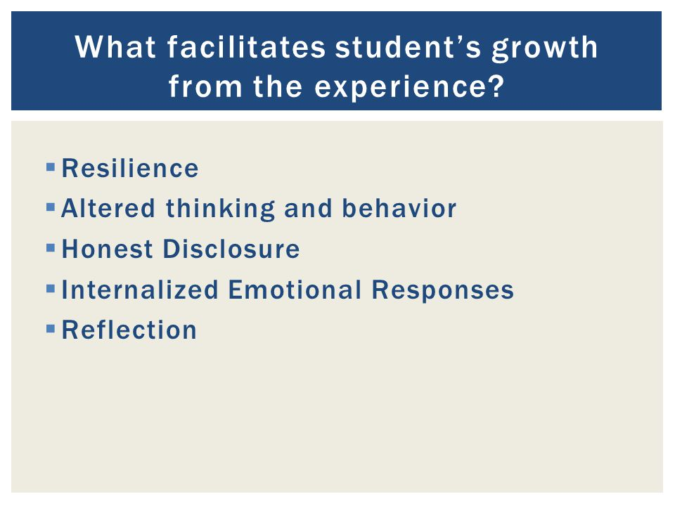  Resilience  Altered thinking and behavior  Honest Disclosure  Internalized Emotional Responses  Reflection What facilitates student's growth from the experience?