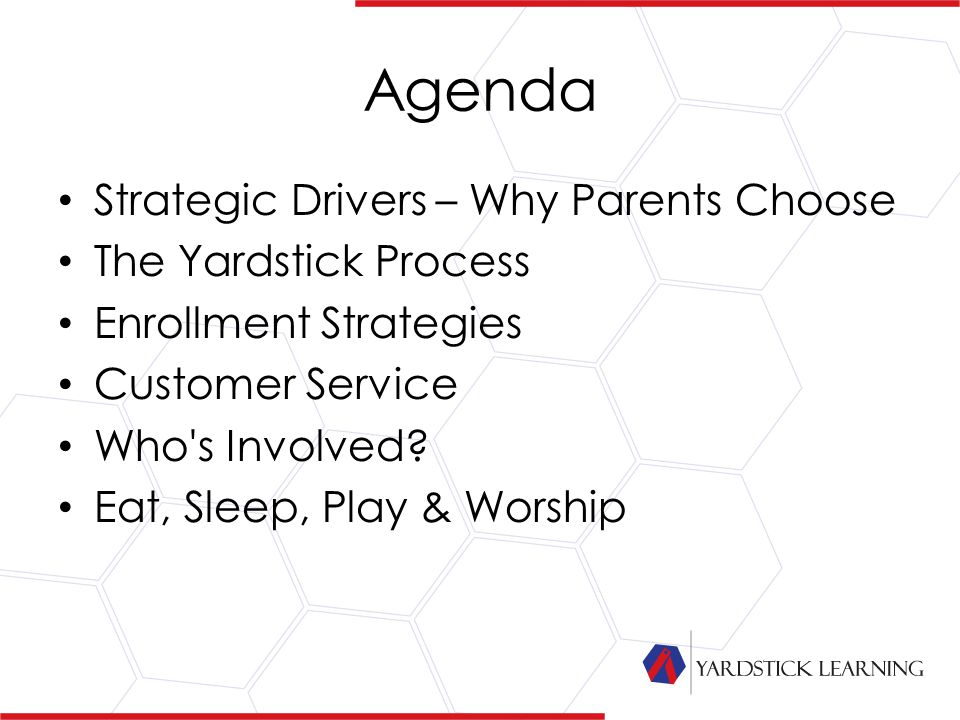 Agenda Strategic Drivers – Why Parents Choose The Yardstick Process Enrollment Strategies Customer Service Who s Involved.