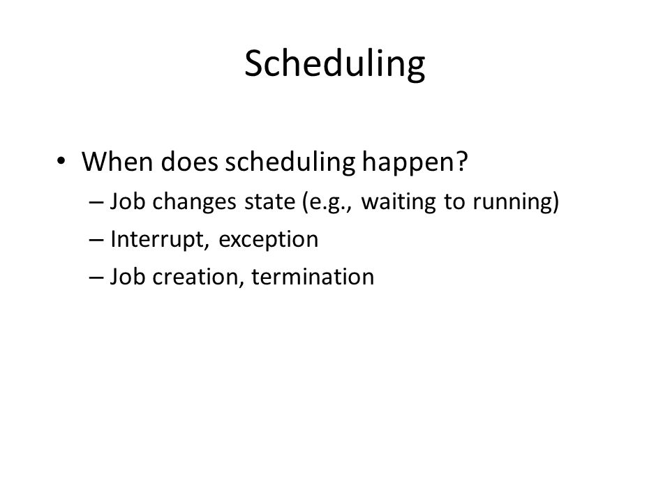 Scheduling When does scheduling happen.