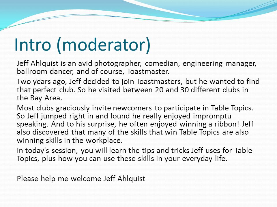 Intro (moderator) Jeff Ahlquist is an avid photographer, comedian, engineering manager, ballroom dancer, and of course, Toastmaster.