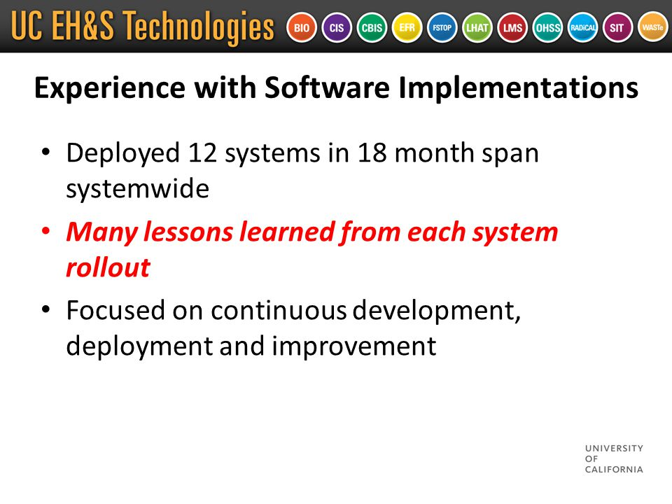 Experience with Software Implementations Deployed 12 systems in 18 month span systemwide Many lessons learned from each system rollout Focused on continuous development, deployment and improvement
