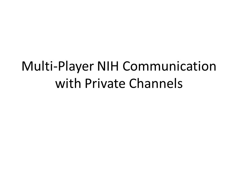 Multi-Player NIH Communication with Private Channels