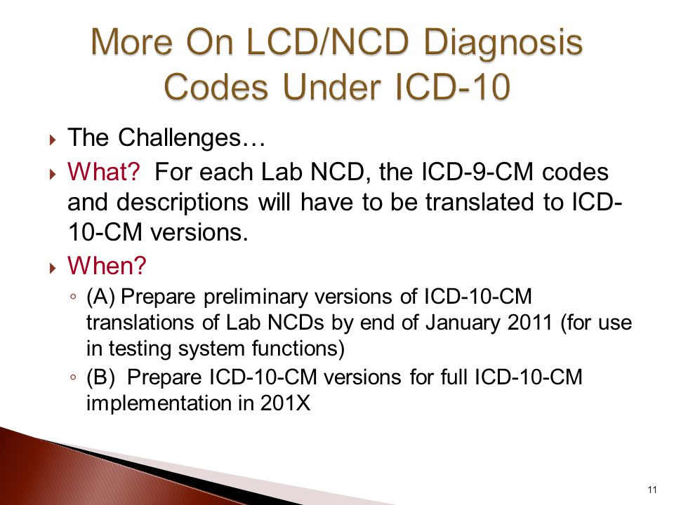  The Challenges…  What? For each Lab NCD, the ICD-9-CM codes and descriptions will have to be translated to ICD- 10-CM versions.  When? ◦ (A) Prepa