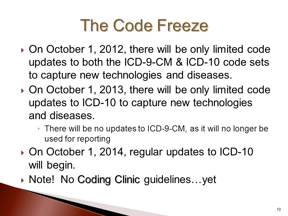  On October 1, 2012, there will be only limited code updates to both the ICD-9-CM & ICD-10 code sets to capture new technologies and diseases.