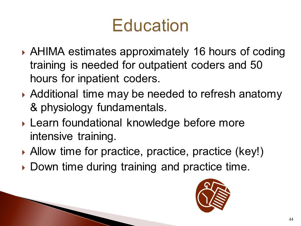  AHIMA estimates approximately 16 hours of coding training is needed for outpatient coders and 50 hours for inpatient coders.  Additional time may b