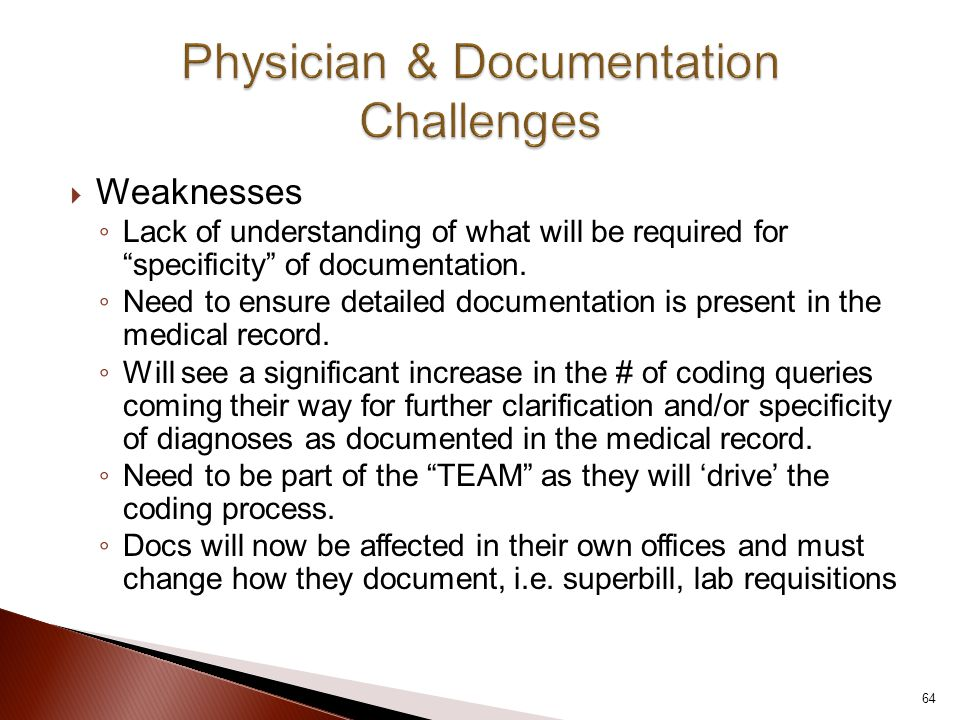  Weaknesses ◦ Lack of understanding of what will be required for specificity of documentation.