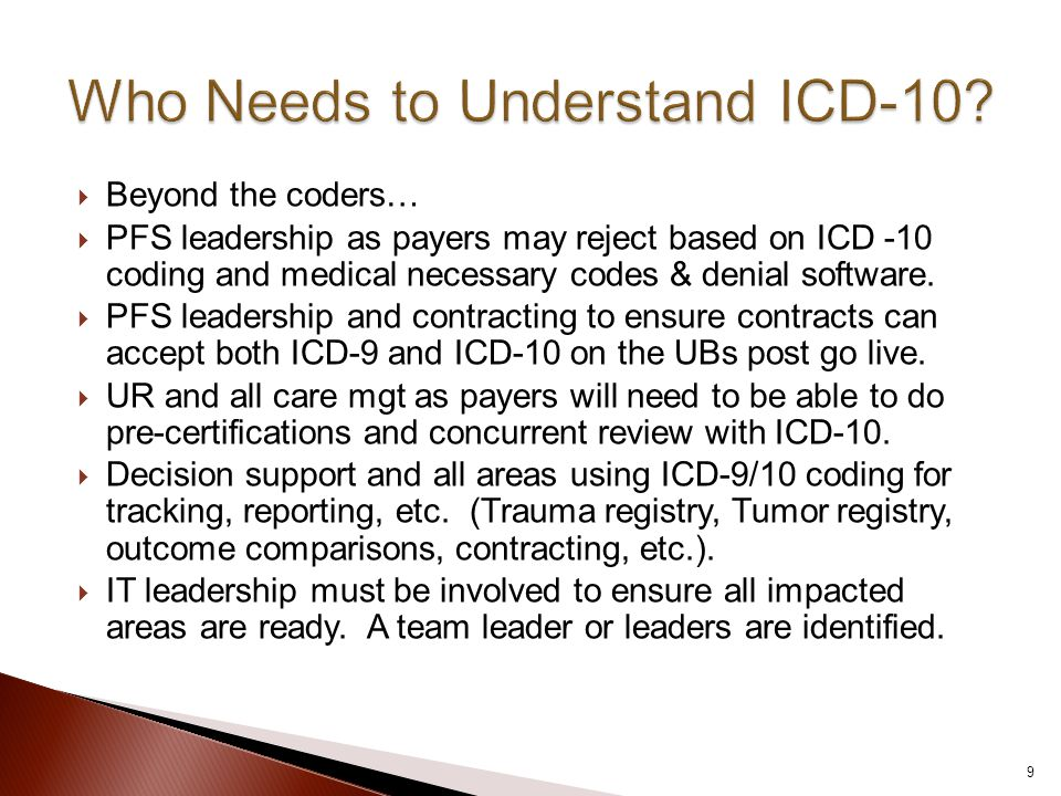  Beyond the coders…  PFS leadership as payers may reject based on ICD -10 coding and medical necessary codes & denial software.