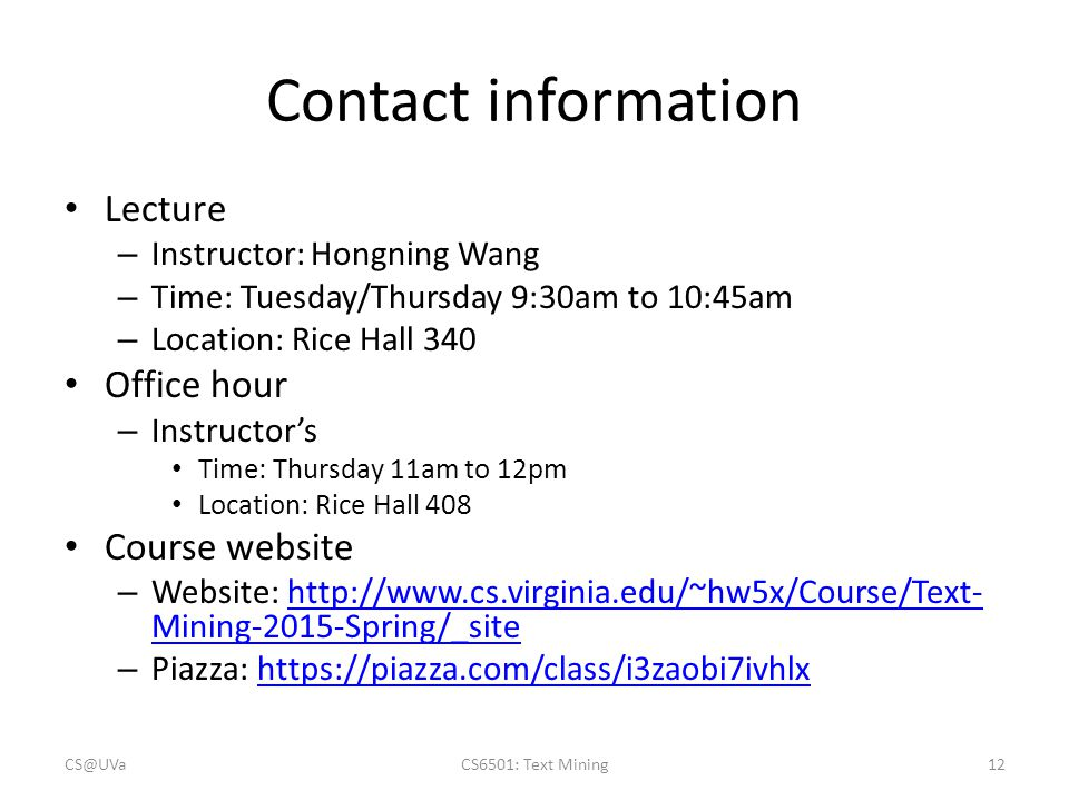 Contact information Lecture – Instructor: Hongning Wang – Time: Tuesday/Thursday 9:30am to 10:45am – Location: Rice Hall 340 Office hour – Instructor'