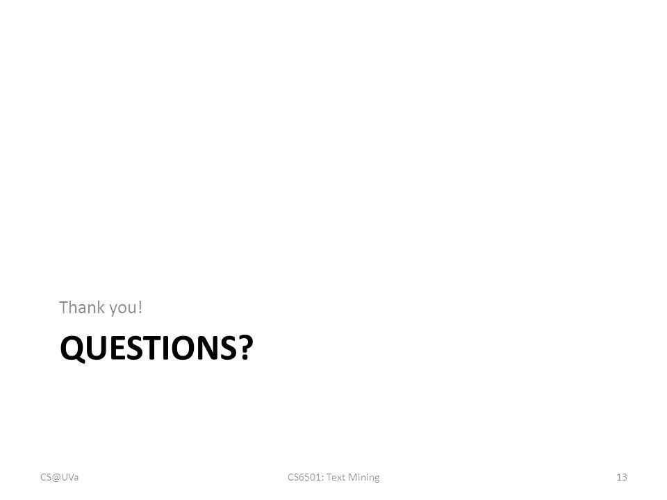 QUESTIONS? Thank you! CS@UVaCS6501: Text Mining13