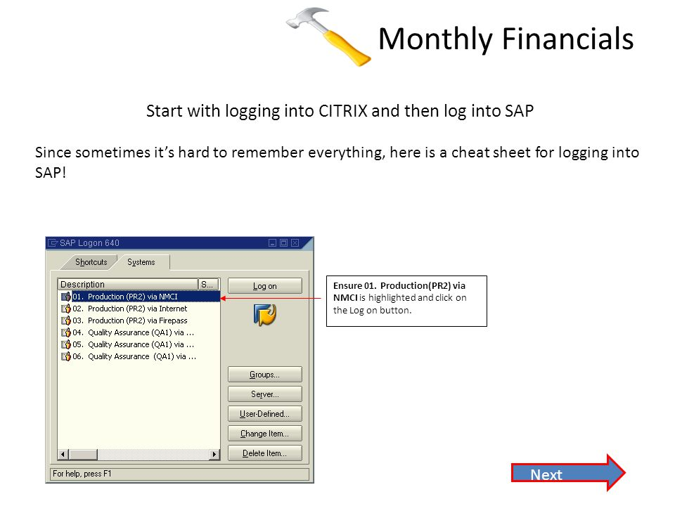 Monthly Financials Start with logging into CITRIX and then log into SAP Since sometimes it's hard to remember everything, here is a cheat sheet for logging into SAP.
