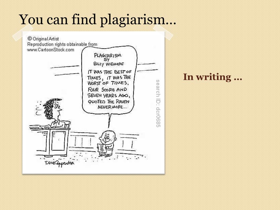 In writing … You can find plagiarism…
