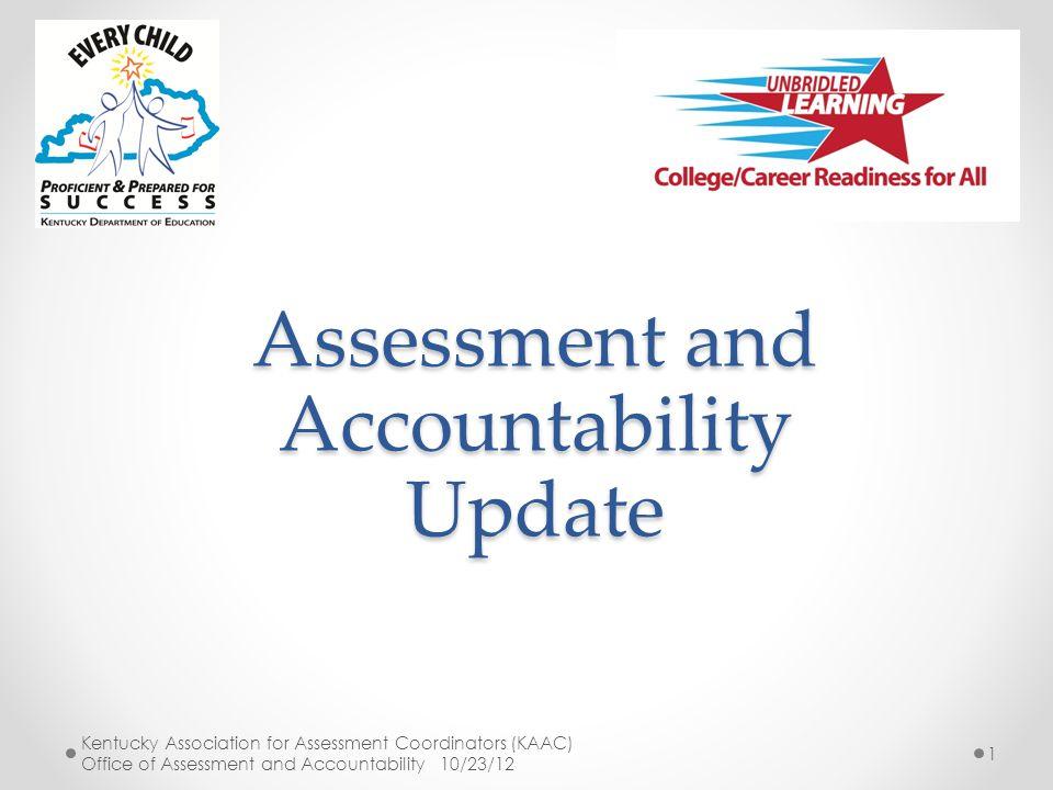 12 Kentucky Association for Assessment Coordinators (KAAC) Office of Assessment and Accountability 10/23/12