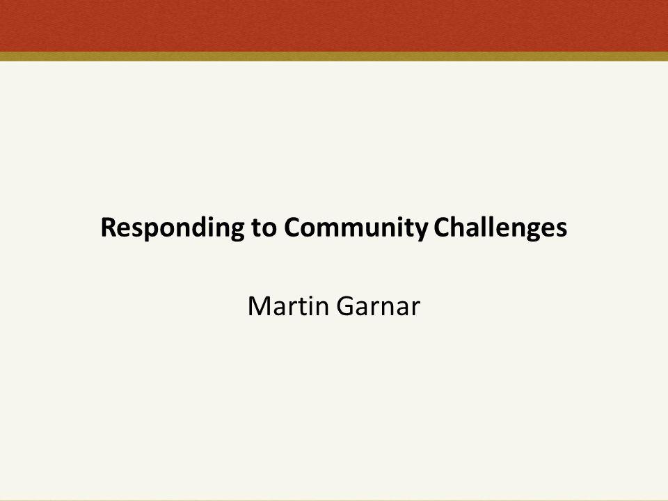 Responding to Community Challenges Martin Garnar