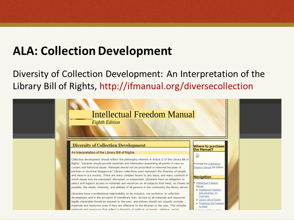 ALA: Collection Development Diversity of Collection Development: An Interpretation of the Library Bill of Rights, http://ifmanual.org/diversecollectio