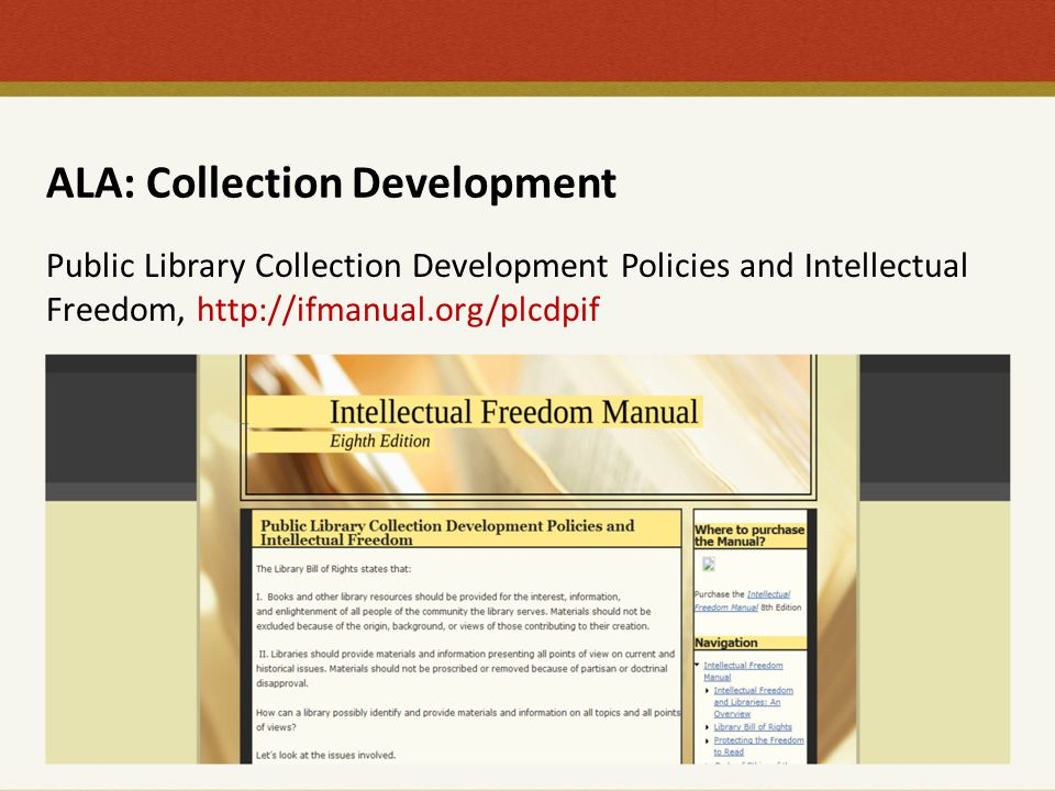 ALA: Collection Development Public Library Collection Development Policies and Intellectual Freedom, http://ifmanual.org/plcdpif