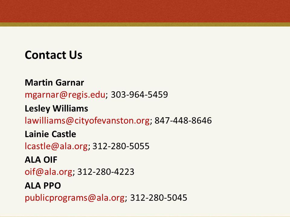 Contact Us Martin Garnar mgarnar@regis.edu; 303-964-5459 Lesley Williams lawilliams@cityofevanston.org; 847-448-8646 Lainie Castle lcastle@ala.org; 312-280-5055 ALA OIF oif@ala.org; 312-280-4223 ALA PPO publicprograms@ala.org; 312-280-5045