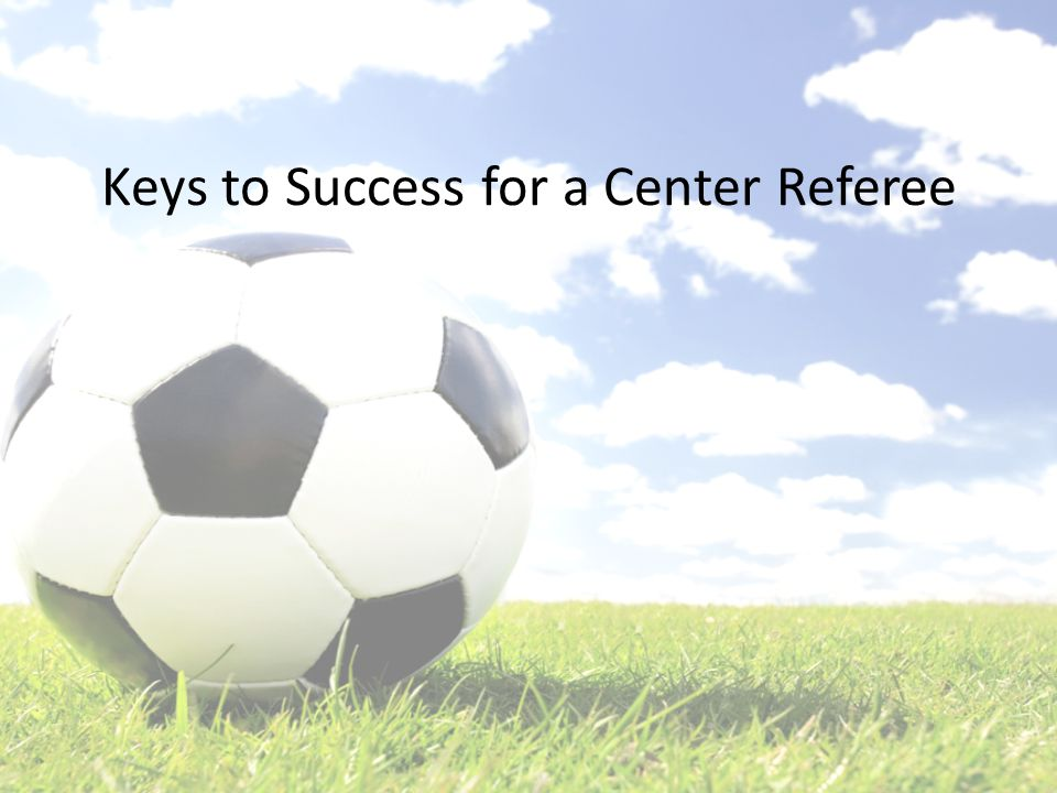 Keys to Success for a Center Referee