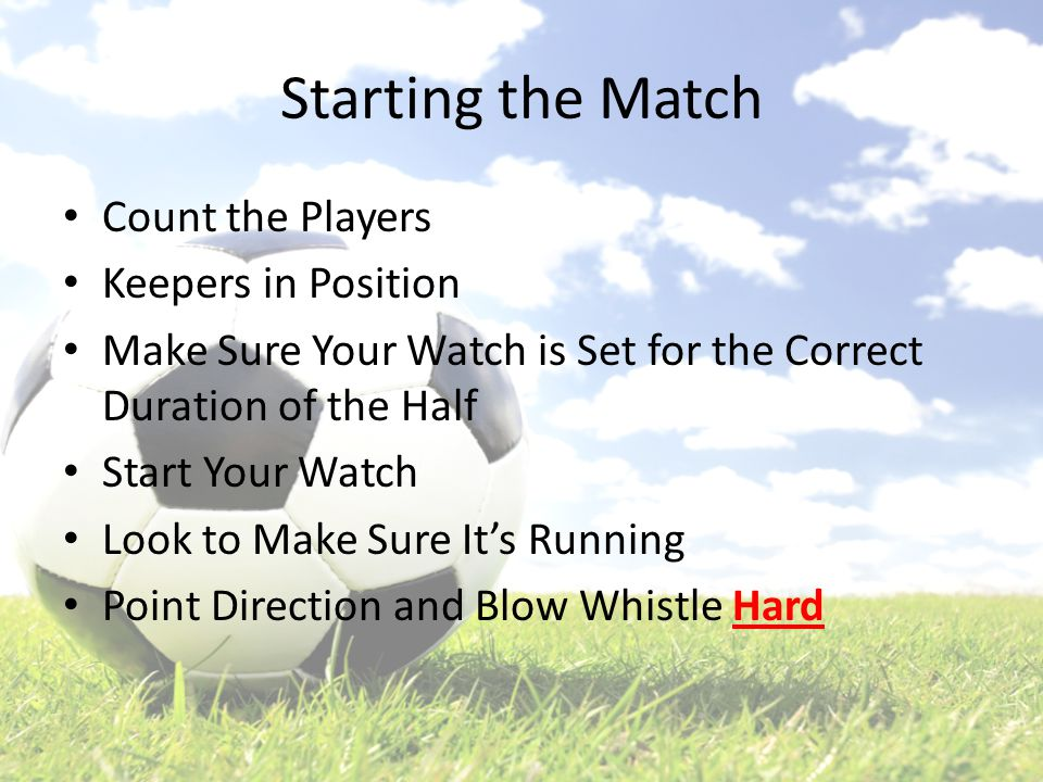 Starting the Match Count the Players Keepers in Position Make Sure Your Watch is Set for the Correct Duration of the Half Start Your Watch Look to Mak
