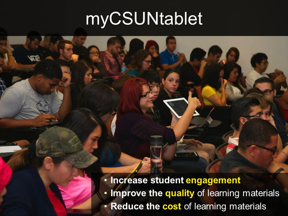 myCSUNtablet Increase student engagement Improve the quality of learning materials Reduce the cost of learning materials