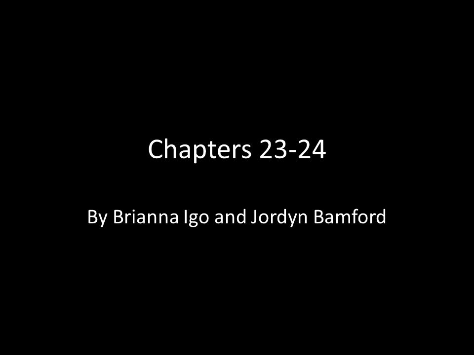 Chapters 23-24 By Brianna Igo and Jordyn Bamford